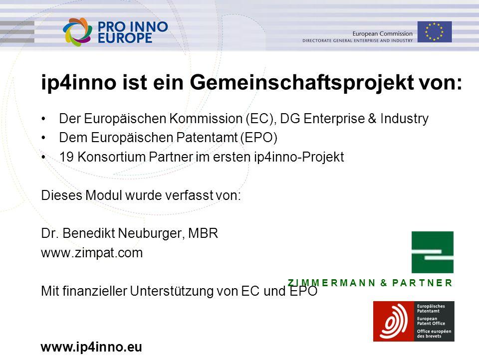 www.ip4inno.eu ip4inno ist ein Gemeinschaftsprojekt von: Der Europäischen Kommission (EC), DG Enterprise & Industry Dem Europäischen Patentamt (EPO) 1