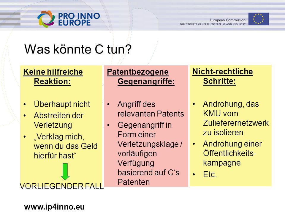 www.ip4inno.eu Was könnte C tun? Nicht-rechtliche Schritte: Androhung, das KMU vom Zulieferernetzwerk zu isolieren Androhung einer Öffentlichkeits- ka