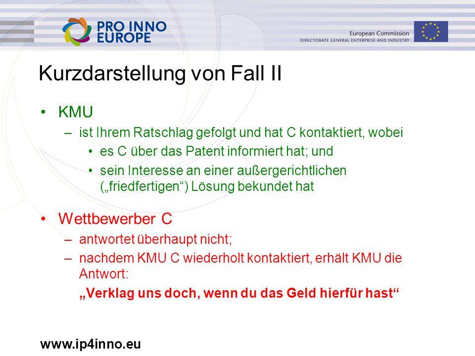 www.ip4inno.eu Kurzdarstellung von Fall II KMU –ist Ihrem Ratschlag gefolgt und hat C kontaktiert, wobei es C über das Patent informiert hat; und sein