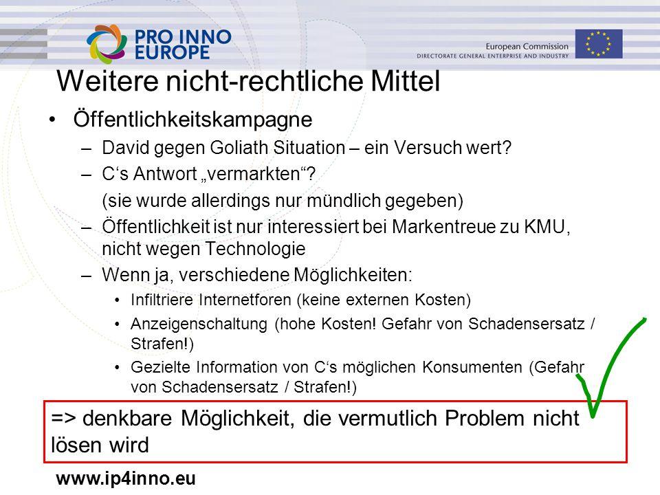 """www.ip4inno.eu Weitere nicht-rechtliche Mittel Öffentlichkeitskampagne –David gegen Goliath Situation – ein Versuch wert? –C's Antwort """"vermarkten""""? ("""