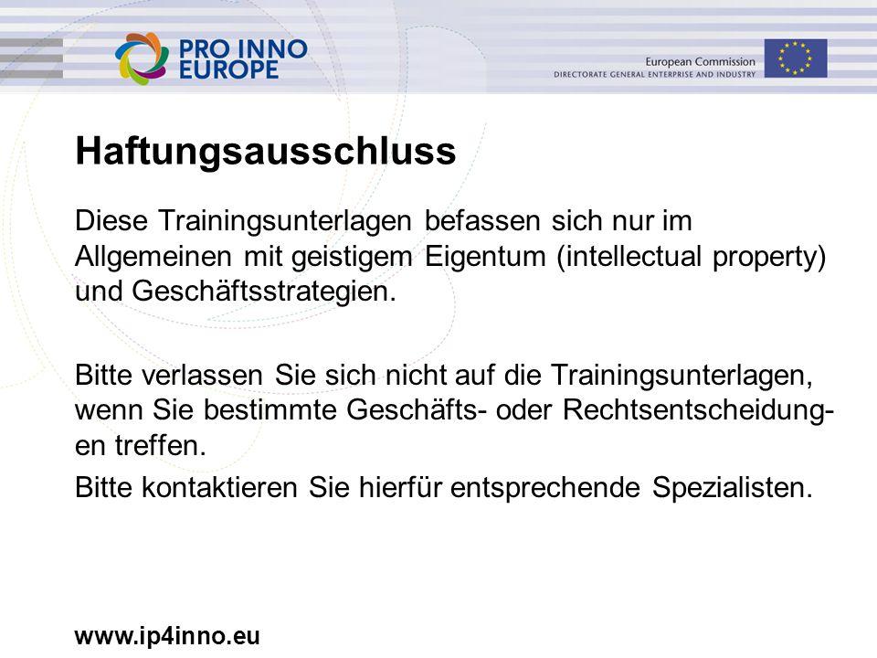 www.ip4inno.eu Haftungsausschluss Diese Trainingsunterlagen befassen sich nur im Allgemeinen mit geistigem Eigentum (intellectual property) und Geschä