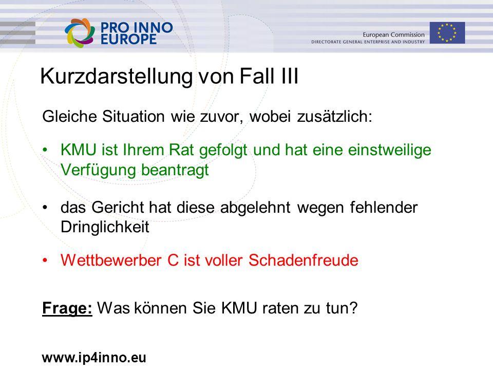 www.ip4inno.eu Kurzdarstellung von Fall III Gleiche Situation wie zuvor, wobei zusätzlich: KMU ist Ihrem Rat gefolgt und hat eine einstweilige Verfügu