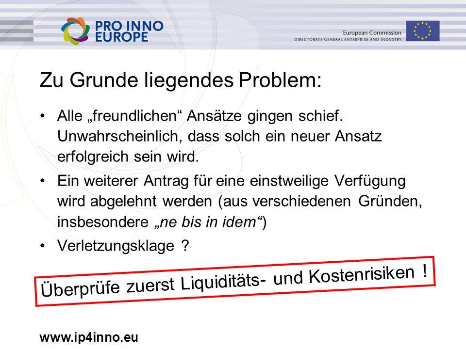 """www.ip4inno.eu Zu Grunde liegendes Problem: Alle """"freundlichen"""" Ansätze gingen schief. Unwahrscheinlich, dass solch ein neuer Ansatz erfolgreich sein"""