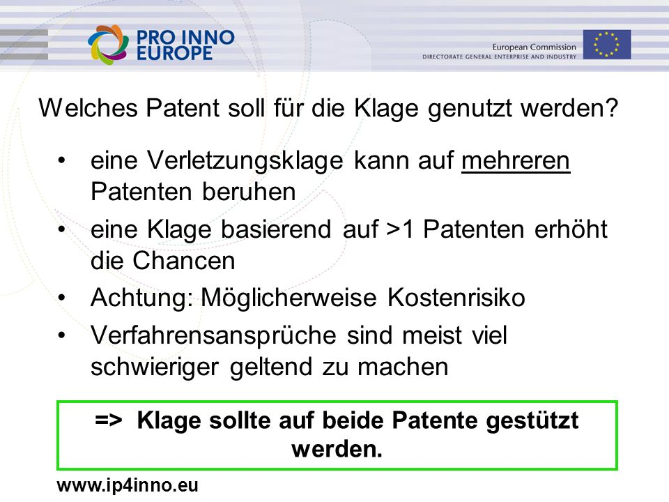 www.ip4inno.eu Welches Patent soll für die Klage genutzt werden? eine Verletzungsklage kann auf mehreren Patenten beruhen eine Klage basierend auf >1