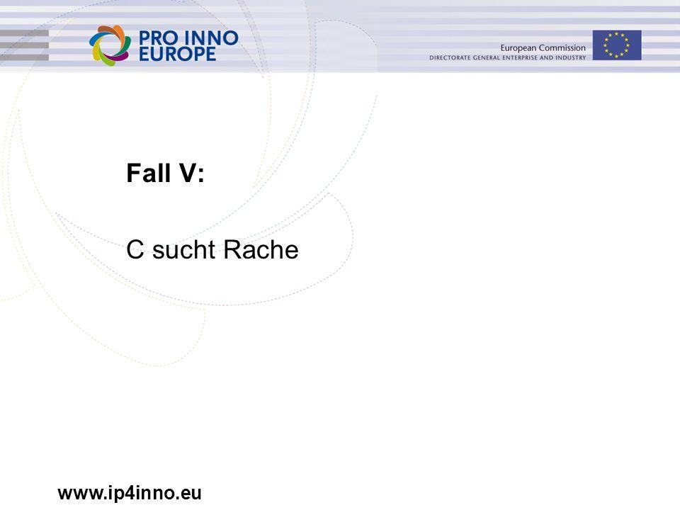 www.ip4inno.eu Fall V: C sucht Rache