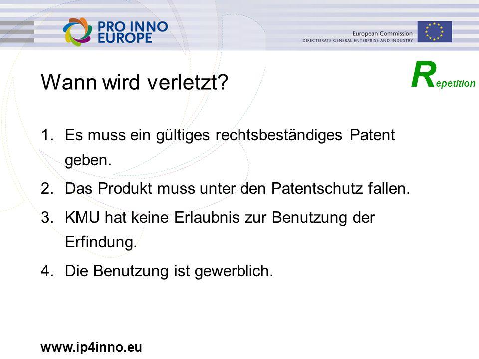 www.ip4inno.eu Wann wird verletzt? 1.Es muss ein gültiges rechtsbeständiges Patent geben. 2.Das Produkt muss unter den Patentschutz fallen. 3.KMU hat