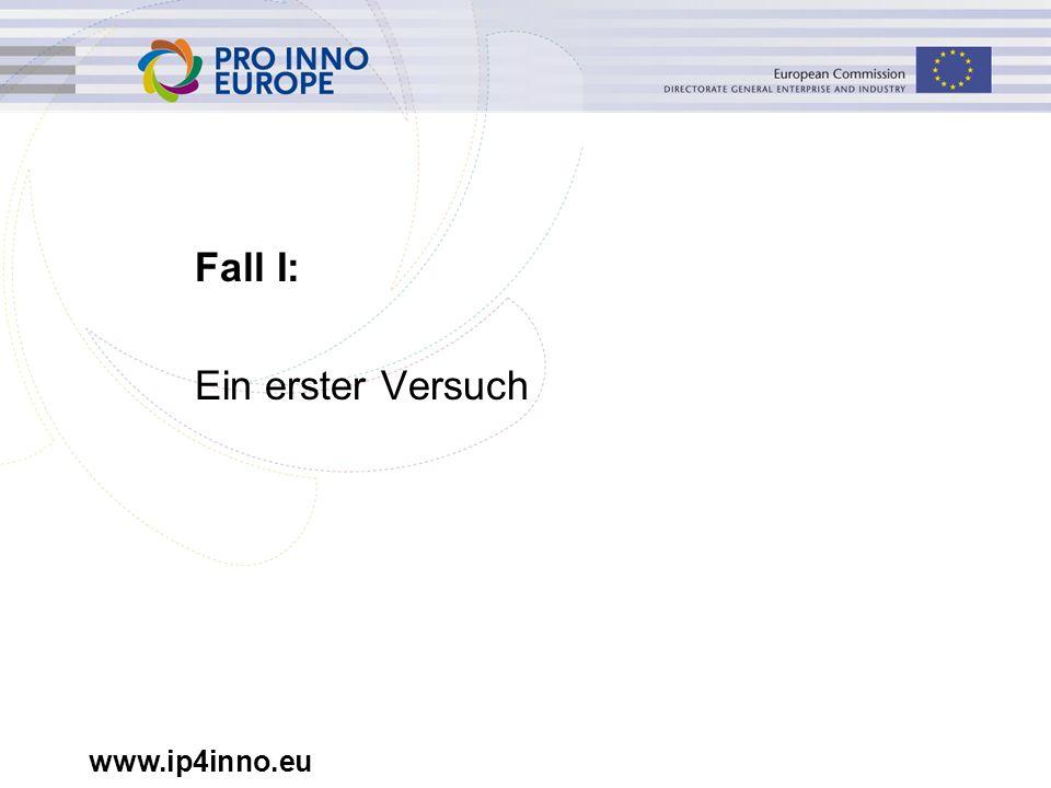 www.ip4inno.eu Fall I: Ein erster Versuch