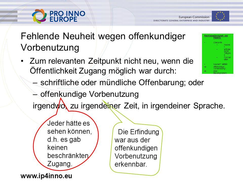 www.ip4inno.eu Fehlende Neuheit wegen offenkundiger Vorbenutzung Zum relevanten Zeitpunkt nicht neu, wenn die Öffentlichkeit Zugang möglich war durch: