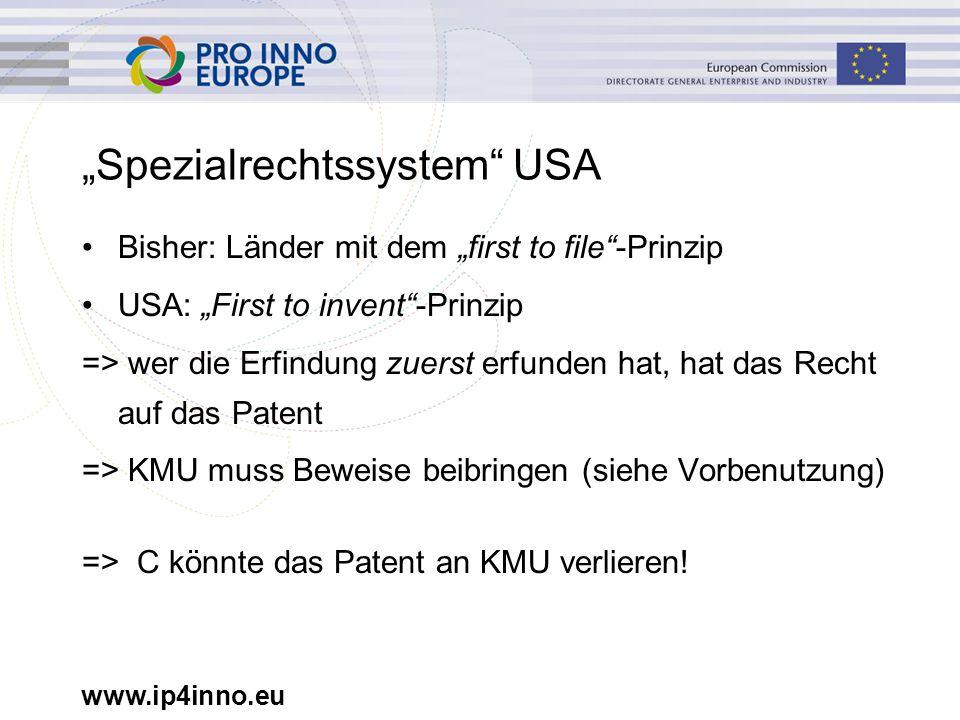 """www.ip4inno.eu """"Spezialrechtssystem"""" USA Bisher: Länder mit dem """"first to file""""-Prinzip USA: """"First to invent""""-Prinzip => wer die Erfindung zuerst erf"""