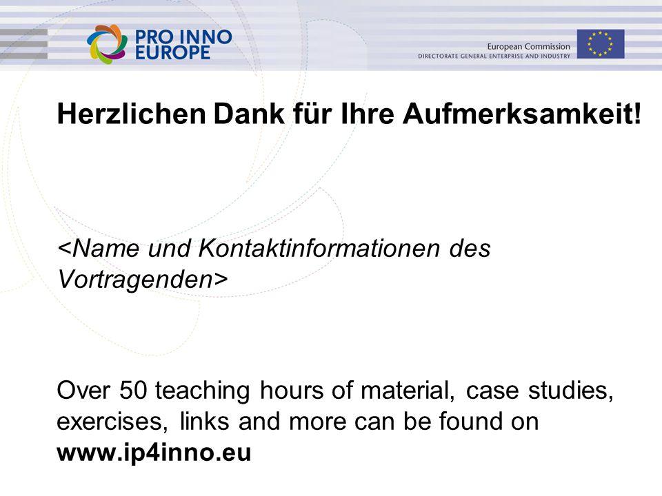 www.ip4inno.eu Herzlichen Dank für Ihre Aufmerksamkeit! Over 50 teaching hours of material, case studies, exercises, links and more can be found on ww