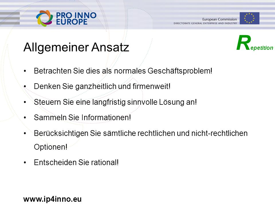 www.ip4inno.eu R epetition Zusammenfassung rechtliche Mittel = wirtschaftliche Optionen auf rechtlichen Mitteln basierend + weitere wirtschaftliche Optionen auf nicht- rechtlichen Mitteln basierend Menge an wirtschaftlichen Optionen !.