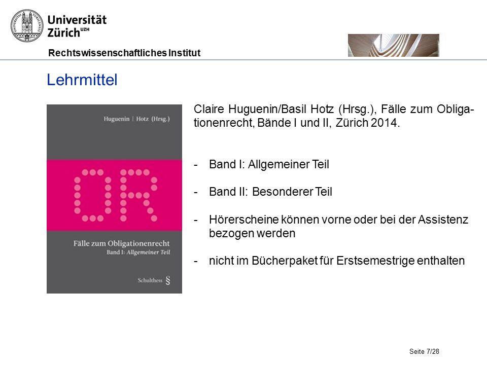 Rechtswissenschaftliches Institut Seite 7/28 Lehrmittel Claire Huguenin/Basil Hotz (Hrsg.), Fälle zum Obliga- tionenrecht, Bände I und II, Zürich 2014.