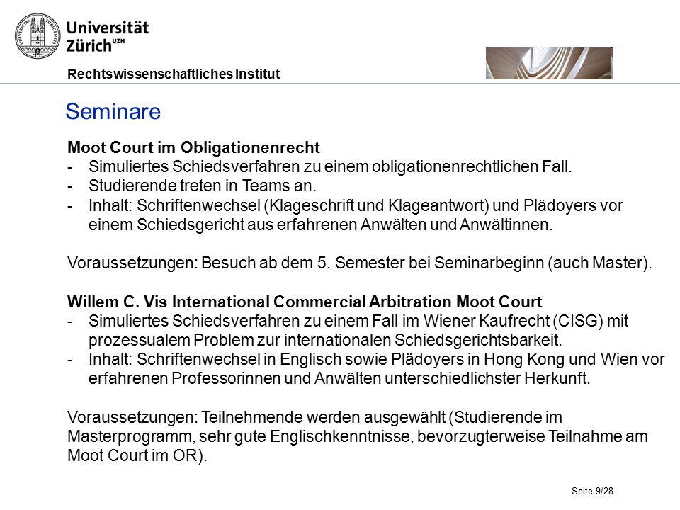 Rechtswissenschaftliches Institut Seite 9/28 Seminare Moot Court im Obligationenrecht -Simuliertes Schiedsverfahren zu einem obligationenrechtlichen Fall.