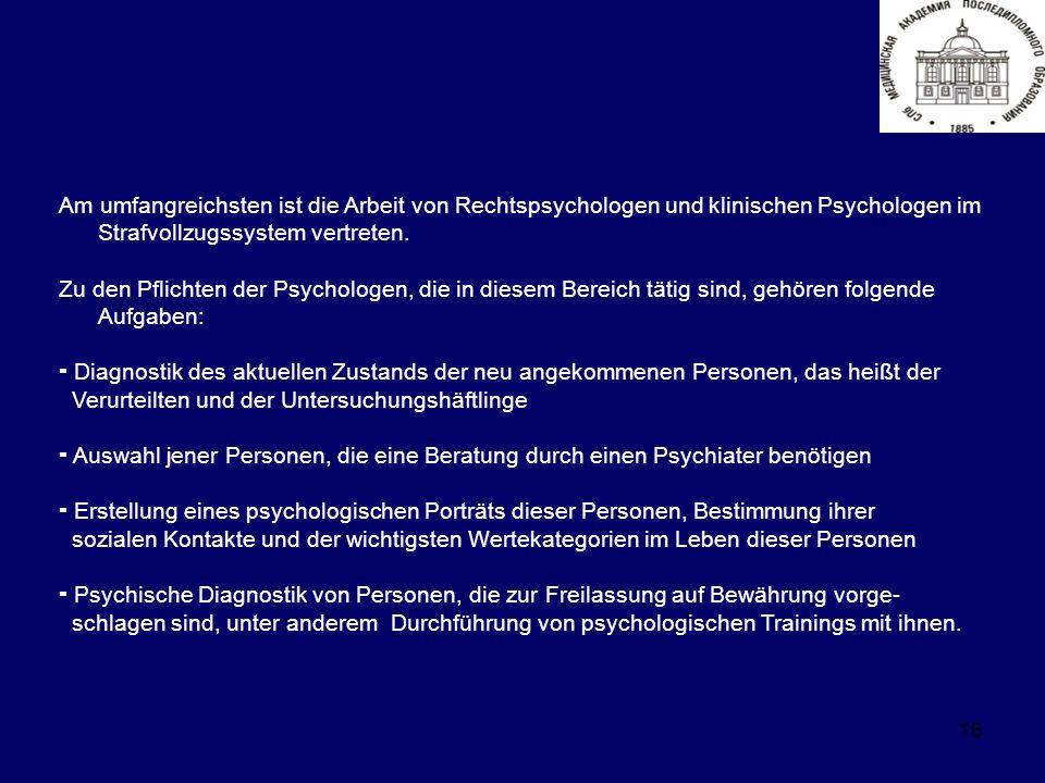 16 Am umfangreichsten ist die Arbeit von Rechtspsychologen und klinischen Psychologen im Strafvollzugssystem vertreten.