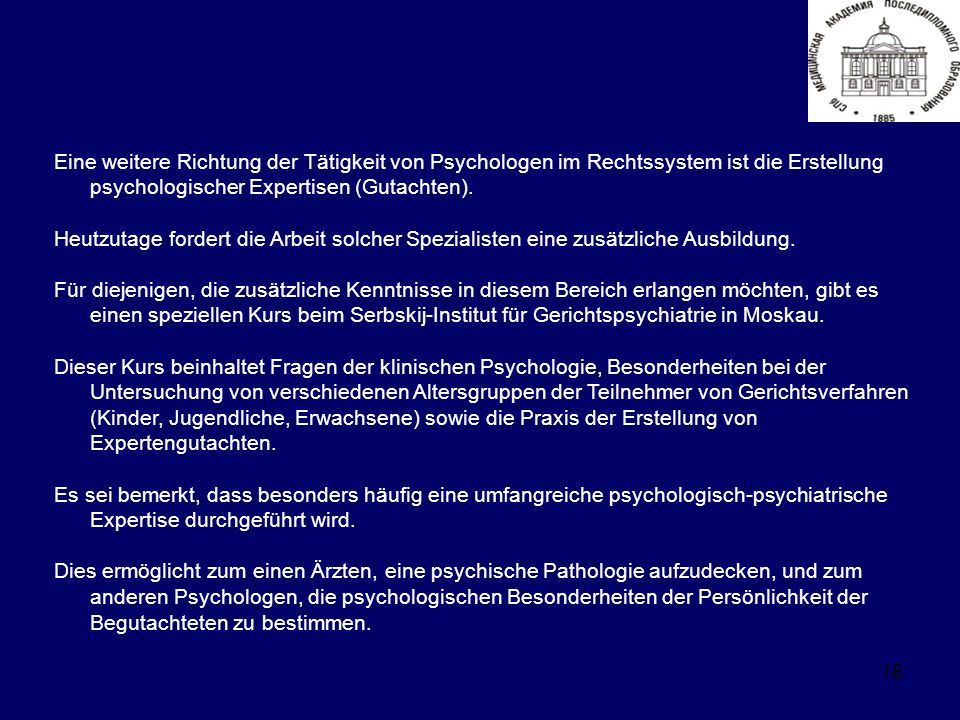 18 Eine weitere Richtung der Tätigkeit von Psychologen im Rechtssystem ist die Erstellung psychologischer Expertisen (Gutachten).