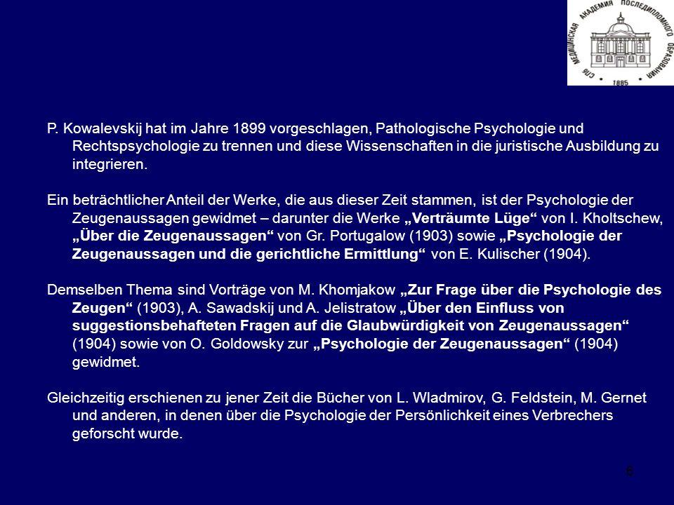 6 P. Kowalevskij hat im Jahre 1899 vorgeschlagen, Pathologische Psychologie und Rechtspsychologie zu trennen und diese Wissenschaften in die juristisc