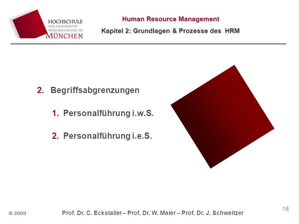 © 2009 Prof. Dr. C. Eckstaller – Prof. Dr. W. Maier – Prof. Dr. J. Schweitzer Human Resource Management Kapitel 2: Grundlagen & Prozesse des HRM 16 2.