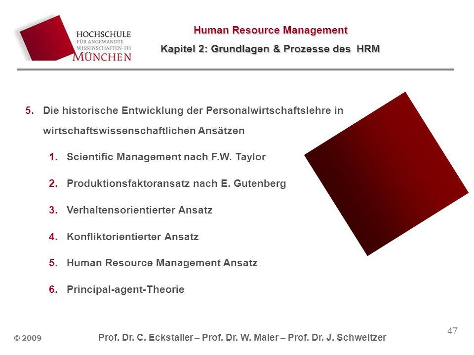 © 2009 Prof. Dr. C. Eckstaller – Prof. Dr. W. Maier – Prof. Dr. J. Schweitzer Human Resource Management Kapitel 2: Grundlagen & Prozesse des HRM 47 5.