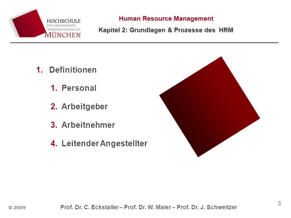 © 2009 Prof. Dr. C. Eckstaller – Prof. Dr. W. Maier – Prof. Dr. J. Schweitzer Human Resource Management Kapitel 2: Grundlagen & Prozesse des HRM 5 1.