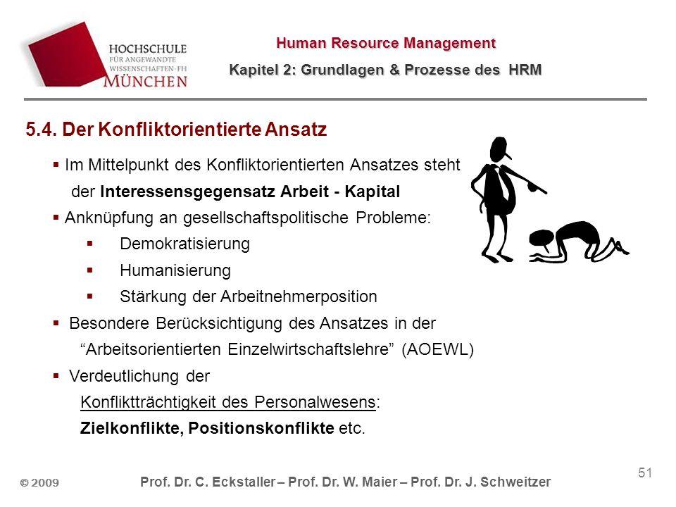 © 2009 Prof. Dr. C. Eckstaller – Prof. Dr. W. Maier – Prof. Dr. J. Schweitzer Human Resource Management Kapitel 2: Grundlagen & Prozesse des HRM 51 5.