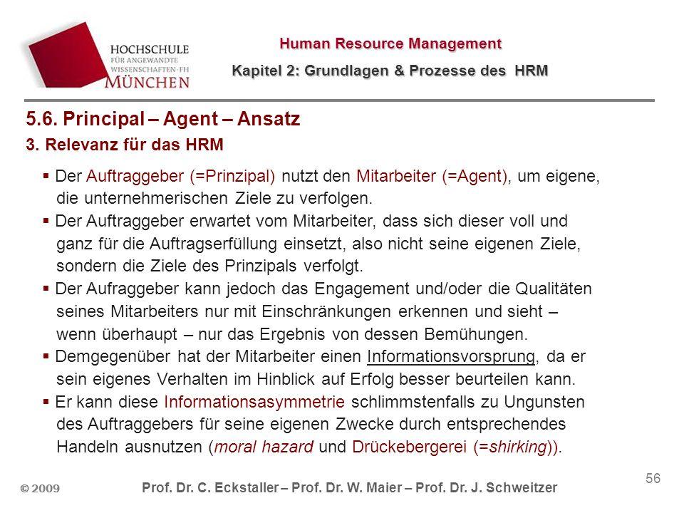 © 2009 Prof. Dr. C. Eckstaller – Prof. Dr. W. Maier – Prof. Dr. J. Schweitzer Human Resource Management Kapitel 2: Grundlagen & Prozesse des HRM 56 5.