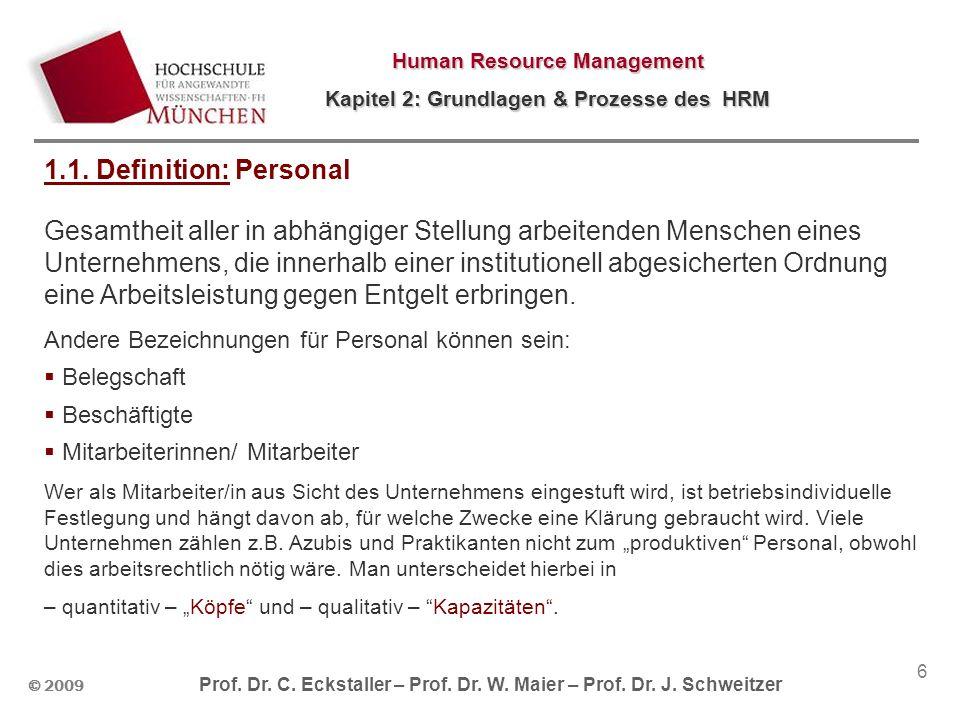 © 2009 Prof. Dr. C. Eckstaller – Prof. Dr. W. Maier – Prof. Dr. J. Schweitzer Human Resource Management Kapitel 2: Grundlagen & Prozesse des HRM 6 1.1