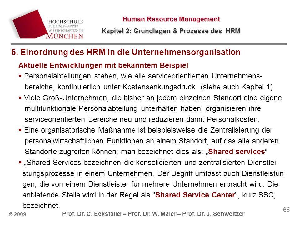 © 2009 Prof. Dr. C. Eckstaller – Prof. Dr. W. Maier – Prof. Dr. J. Schweitzer Human Resource Management Kapitel 2: Grundlagen & Prozesse des HRM 66 Ak