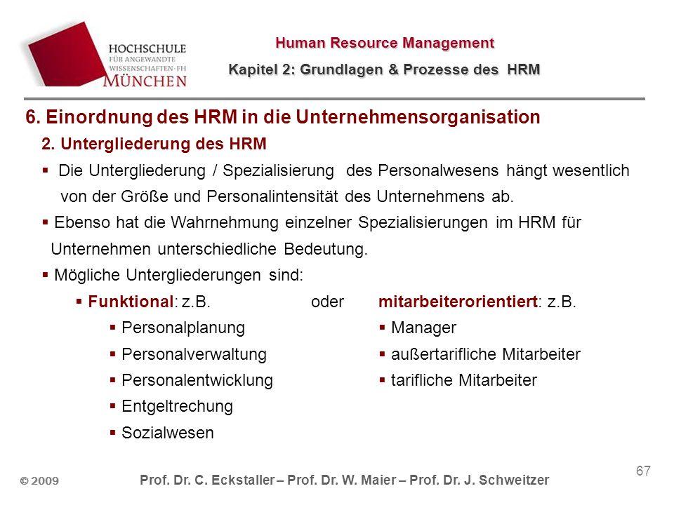 © 2009 Prof. Dr. C. Eckstaller – Prof. Dr. W. Maier – Prof. Dr. J. Schweitzer Human Resource Management Kapitel 2: Grundlagen & Prozesse des HRM 67 2.