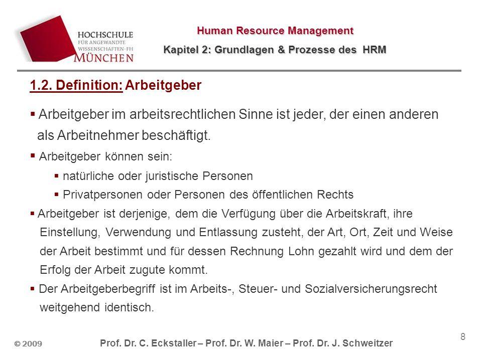 © 2009 Prof. Dr. C. Eckstaller – Prof. Dr. W. Maier – Prof. Dr. J. Schweitzer Human Resource Management Kapitel 2: Grundlagen & Prozesse des HRM 8 1.2