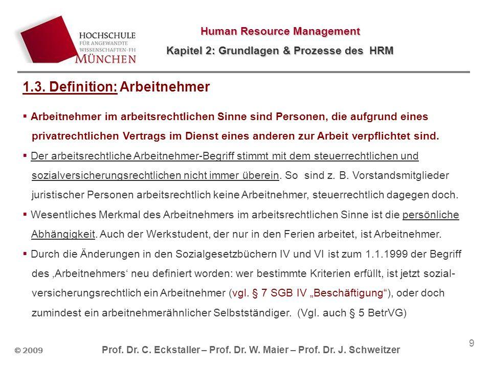 © 2009 Prof. Dr. C. Eckstaller – Prof. Dr. W. Maier – Prof. Dr. J. Schweitzer Human Resource Management Kapitel 2: Grundlagen & Prozesse des HRM 9 1.3