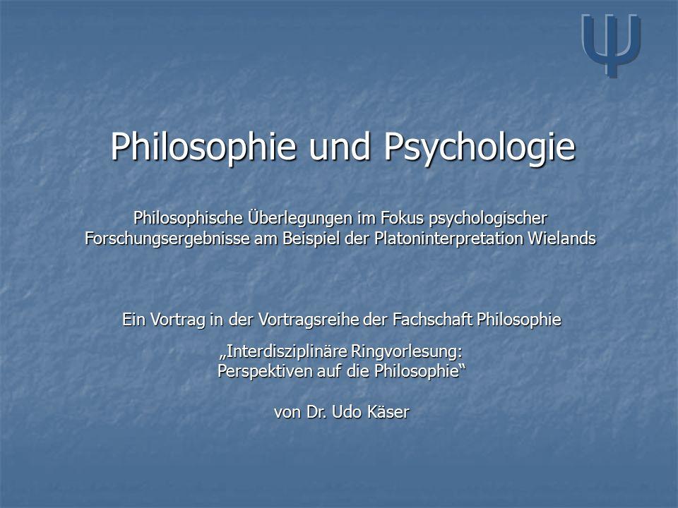 """Philosophie und Psychologie Ein Vortrag in der Vortragsreihe der Fachschaft Philosophie """"Interdisziplinäre Ringvorlesung: Perspektiven auf die Philosophie von Dr."""