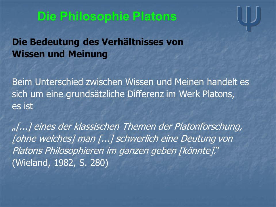 """Die Philosophie Platons Die Bedeutung des Verhältnisses von Wissen und Meinung Beim Unterschied zwischen Wissen und Meinen handelt es sich um eine grundsätzliche Differenz im Werk Platons, es ist """"[...] eines der klassischen Themen der Platonforschung, [ohne welches] man [...] schwerlich eine Deutung von Platons Philosophieren im ganzen geben [könnte]. (Wieland, 1982, S."""