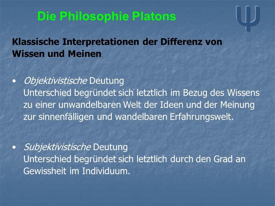 Die Philosophie Platons Klassische Interpretationen der Differenz von Wissen und Meinen Objektivistische Deutung Unterschied begründet sich letztlich