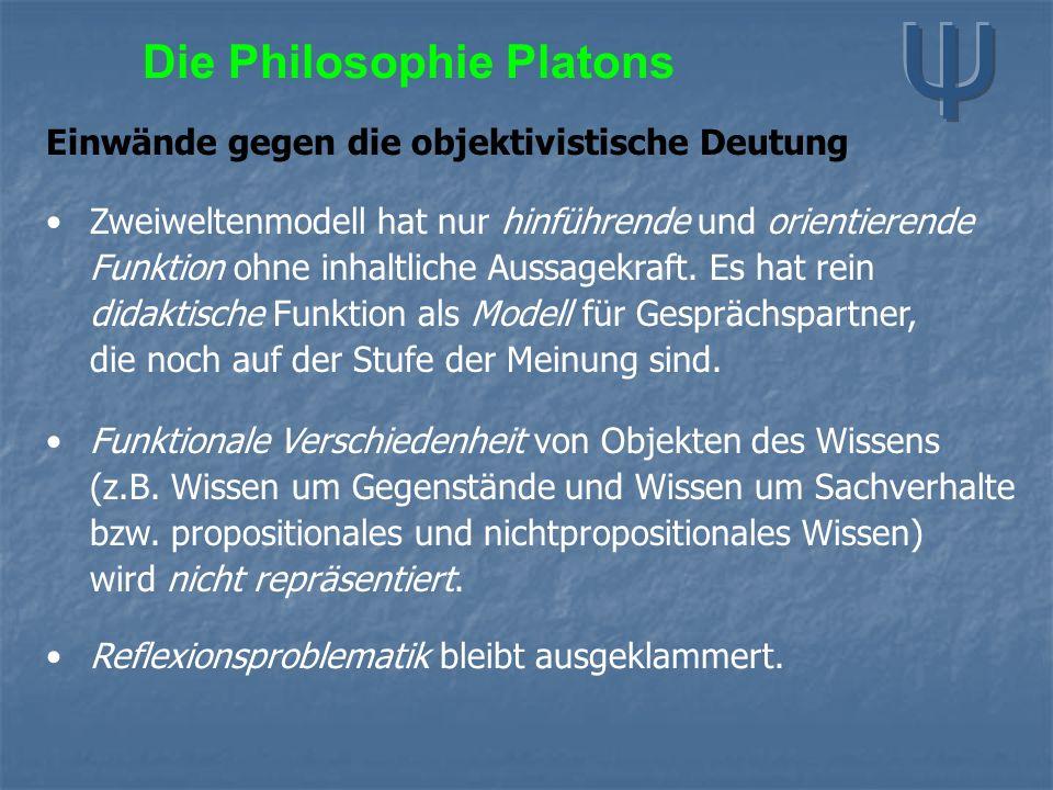 Die Philosophie Platons Einwände gegen die objektivistische Deutung Zweiweltenmodell hat nur hinführende und orientierende Funktion ohne inhaltliche A
