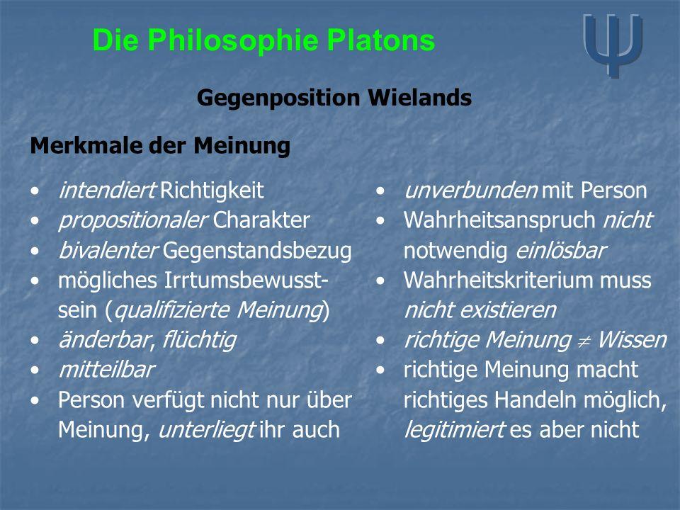 Die Philosophie Platons Gegenposition Wielands Merkmale der Meinung intendiert Richtigkeit propositionaler Charakter bivalenter Gegenstandsbezug mögli