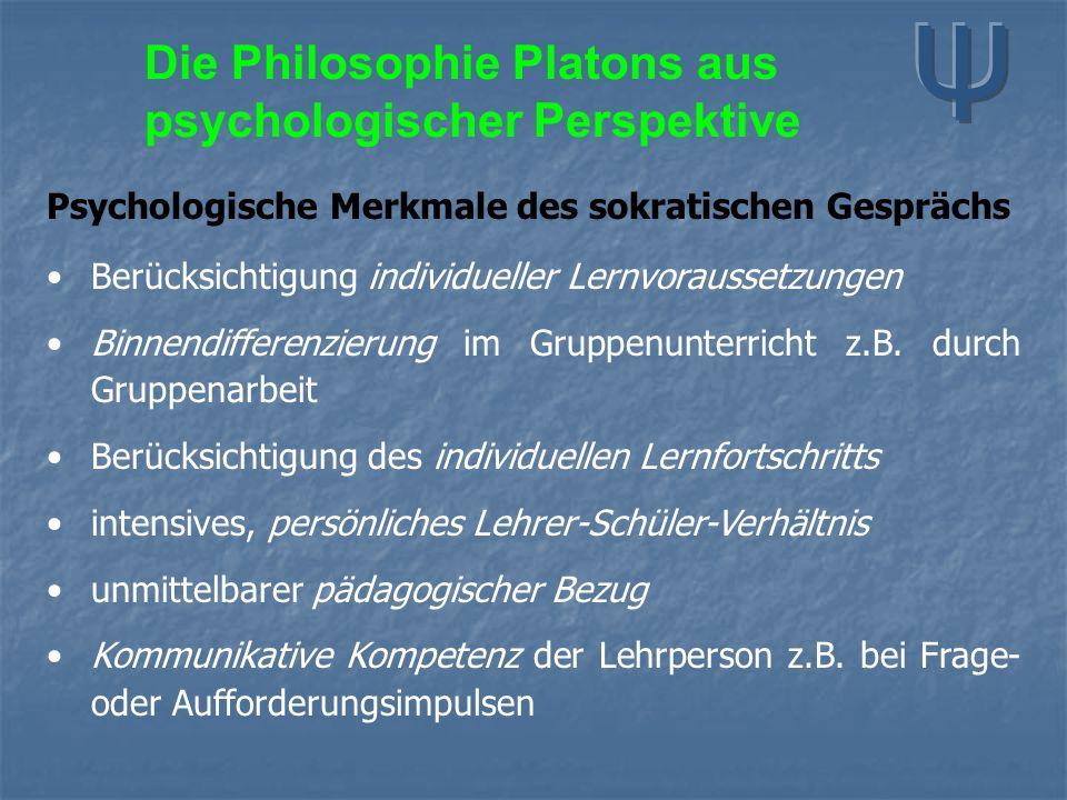 Die Philosophie Platons aus psychologischer Perspektive Psychologische Merkmale des sokratischen Gesprächs Berücksichtigung individueller Lernvorausse