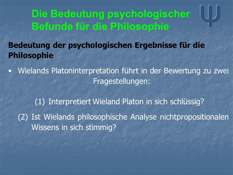Bedeutung der psychologischen Ergebnisse für die Philosophie Wielands Platoninterpretation führt in der Bewertung zu zwei Fragestellungen: (1) Interpretiert Wieland Platon in sich schlüssig.