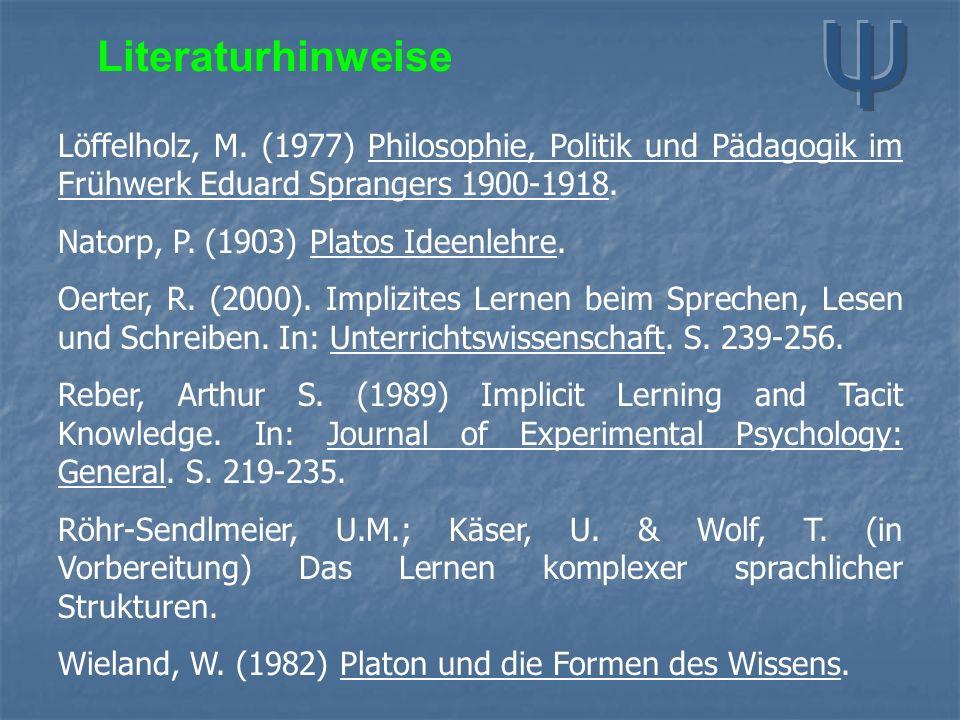 Literaturhinweise Löffelholz, M. (1977) Philosophie, Politik und Pädagogik im Frühwerk Eduard Sprangers 1900-1918. Natorp, P. (1903) Platos Ideenlehre