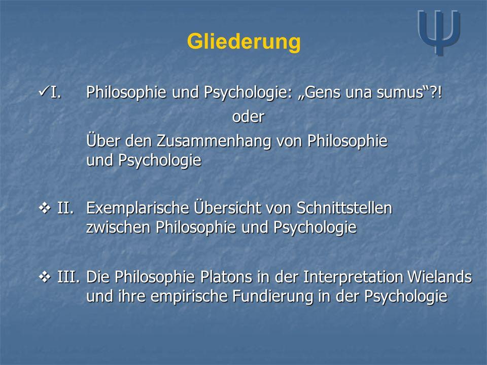 """Gliederung  II.Exemplarische Übersicht von Schnittstellen zwischen Philosophie und Psychologie I.Philosophie und Psychologie: """"Gens una sumus ."""