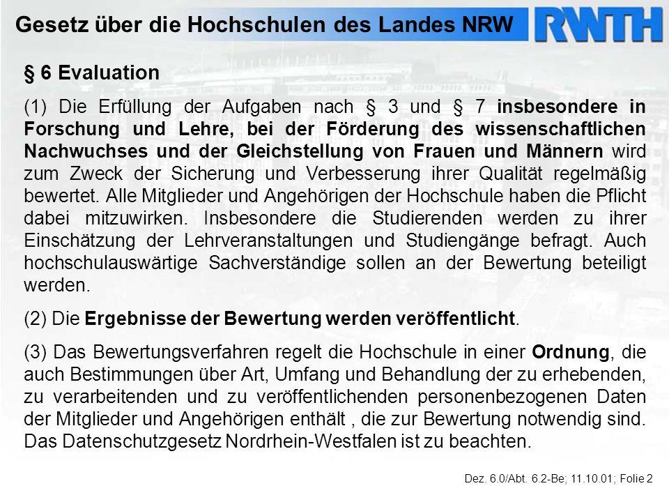 Gesetz über die Hochschulen des Landes NRW § 6 Evaluation (1) Die Erfüllung der Aufgaben nach § 3 und § 7 insbesondere in Forschung und Lehre, bei der