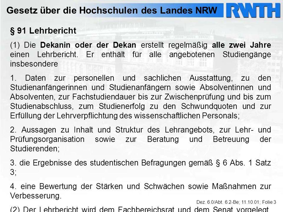 Gesetz über die Hochschulen des Landes NRW § 91 Lehrbericht (1) Die Dekanin oder der Dekan erstellt regelmäßig alle zwei Jahre einen Lehrbericht.