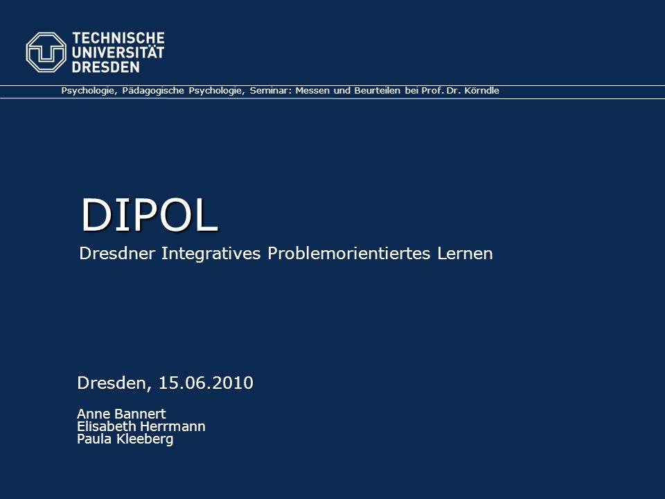DIPOL DIPOL Dresdner Integratives Problemorientiertes Lernen Psychologie, Pädagogische Psychologie, Seminar: Messen und Beurteilen bei Prof.