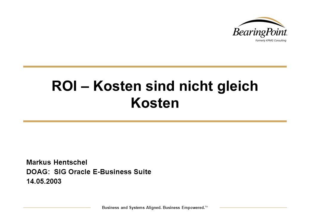 """2 © BearingPoint GmbH, Frankfurt/Main, 2003 Gliederung Definition und Verständnis des ROI Bedingungen für einen """"positiven ROI Kosten und Opportunitäts- Erträge Probleme bei der Interpretation"""