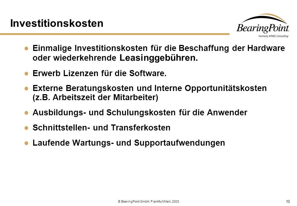 10 © BearingPoint GmbH, Frankfurt/Main, 2003 Investitionskosten Einmalige Investitionskosten für die Beschaffung der Hardware oder wiederkehrende Leas