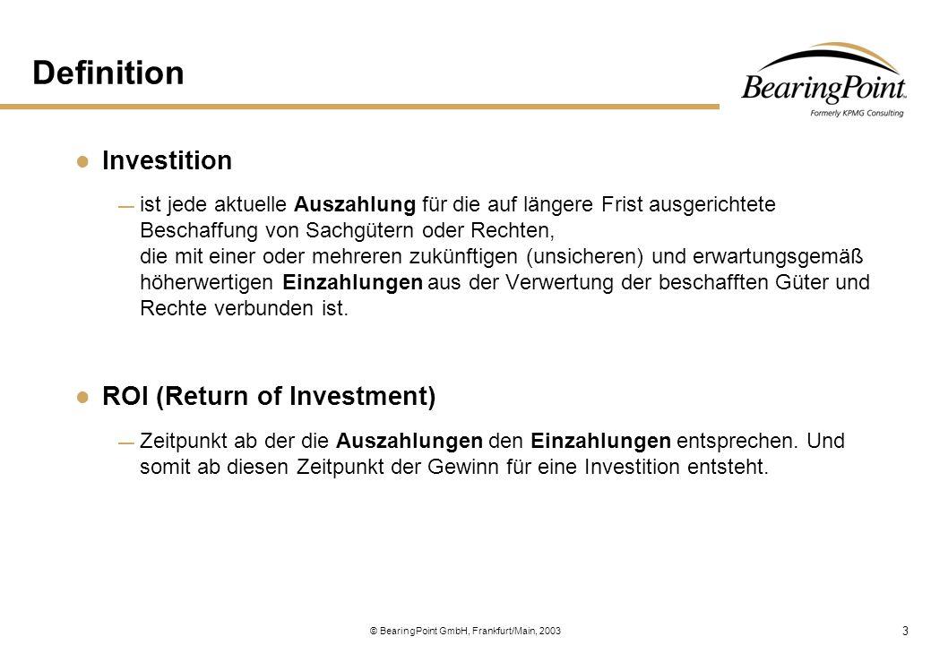 3 © BearingPoint GmbH, Frankfurt/Main, 2003 Definition Investition — ist jede aktuelle Auszahlung für die auf längere Frist ausgerichtete Beschaffung
