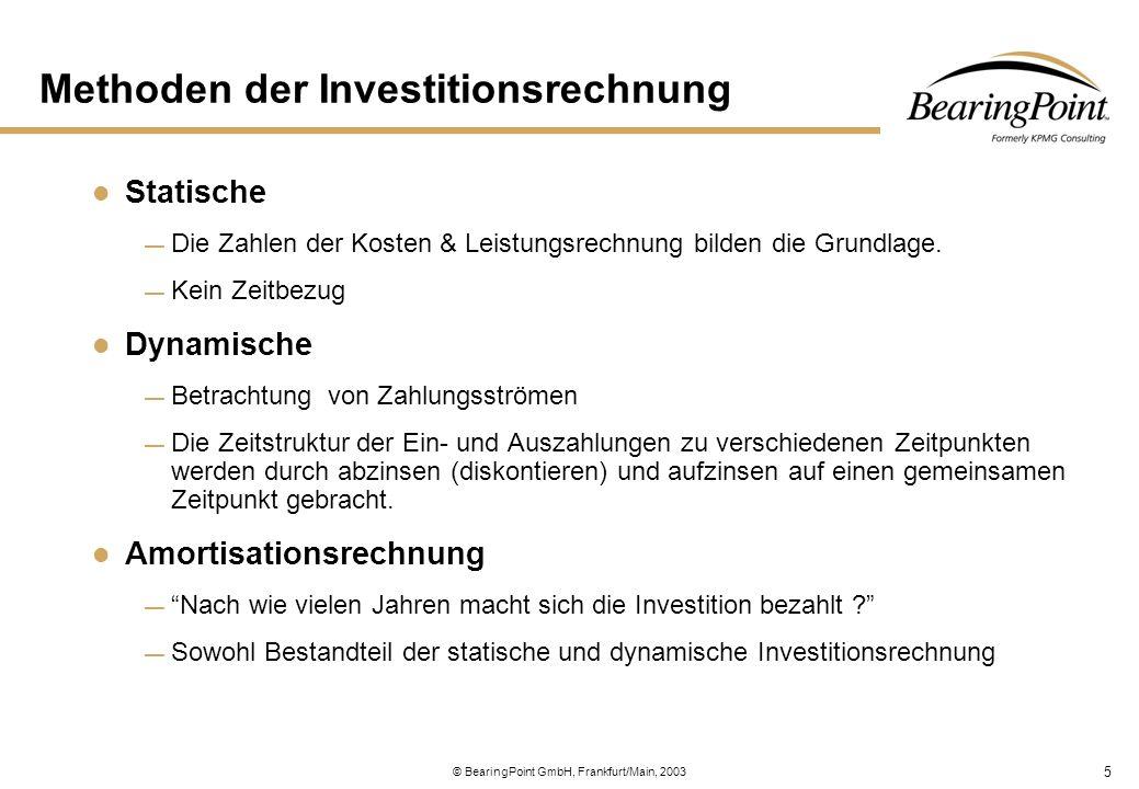 6 © BearingPoint GmbH, Frankfurt/Main, 2003 Wirtschaftlichkeitsanalyse Beurteilung von Systemen oder Systementwürfen unter dem Formalziel der Wirtschaftlichkeit Wirtschaftlichkeit als Verhältnis von Kosten- und Leistungssituation Analyse von Kosten-und Nutzenstrukturen Unsicherheit der prognostizierten Nutzenfaktoren