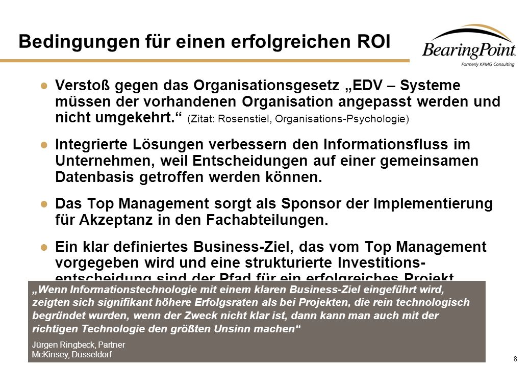 """9 © BearingPoint GmbH, Frankfurt/Main, 2003 Voraussetzung für einen erfolgreichen ROI Sich von alten """"Zöpfen trennen."""