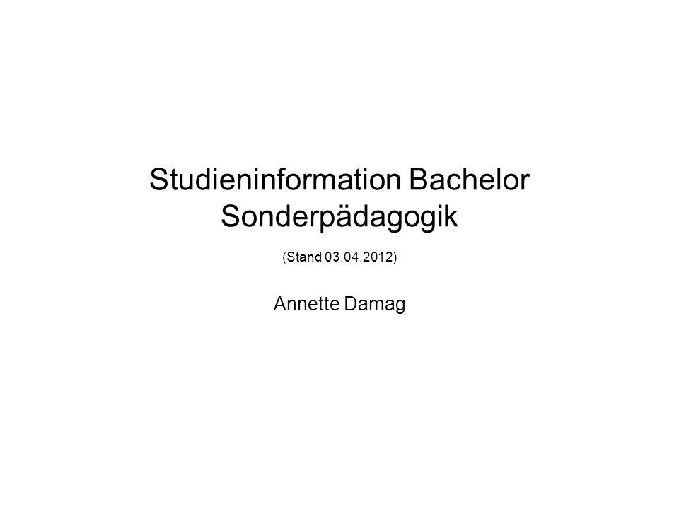 Studieninformation Bachelor Sonderpädagogik (Stand 03.04.2012) Annette Damag