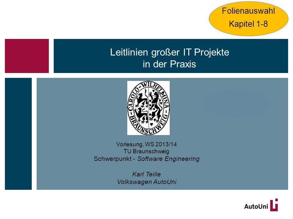 Vorlesung, WS 2013/14 TU Braunschweig Schwerpunkt - Software Engineering Karl Teille Volkswagen AutoUni Folienauswahl Kapitel 1-8 Leitlinien großer IT