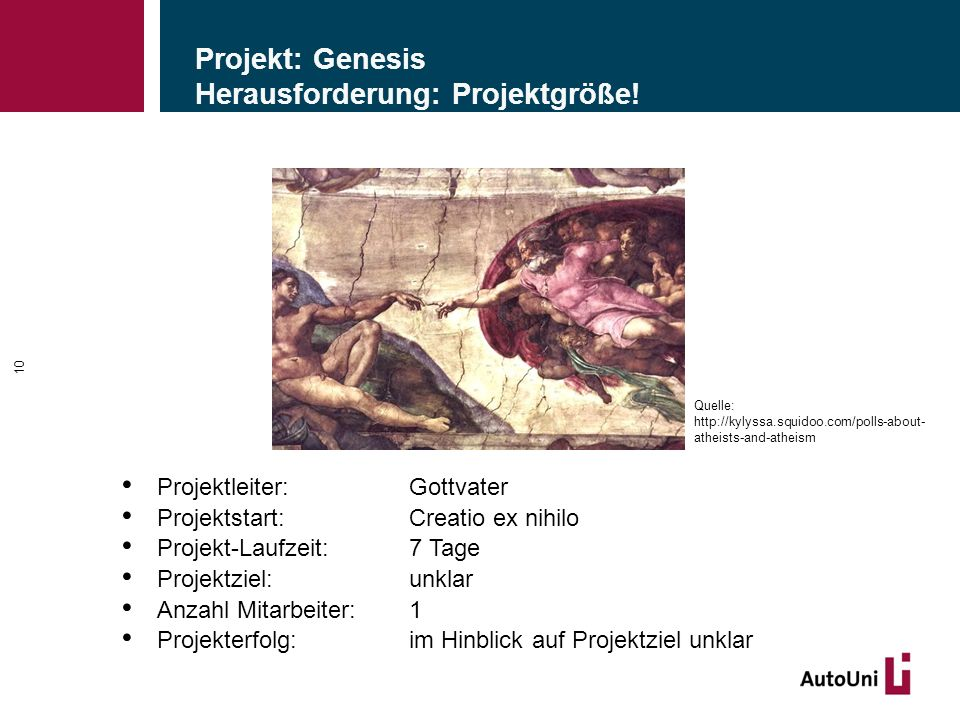 Projekt: Genesis Herausforderung: Projektgröße! Projektleiter: Gottvater Projektstart: Creatio ex nihilo Projekt-Laufzeit: 7 Tage Projektziel: unklar
